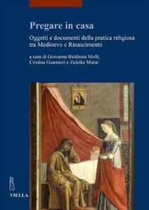 Pregare in casa. Oggetti e documenti della pratica religiosa tra Medioevo e Rinascimento - copertina