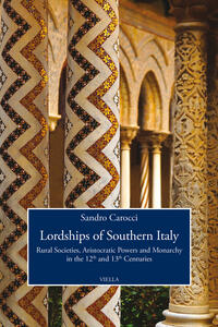 Lordships of Southern Italy. Rural societies, aristocratic powers and monarchy in the 12th and 13th centuries - Sandro Carocci - copertina