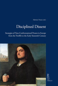 Disciplined dissent. Strategies of non-confrontational protest in Europe from the Twelfth to the early Sixteenth Century