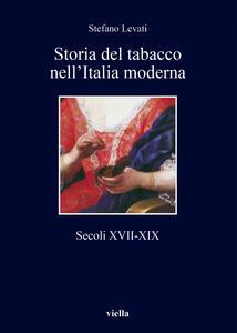 Storia del tabacco nell'Italia moderna. Secoli XVII-XIX - Stefano Levati - copertina