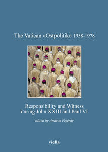 Thevatican «Ostpolitik» 1958-1978. Responsibility and witness during John XXIII and Paul VI