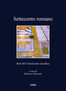 Settecento romano. Reti del classicismo arcadico - copertina