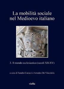 La mobilità sociale nel Medioevo italiano. Vol. 3: mondo ecclesiastico (secoli XII-XV), Il. - copertina