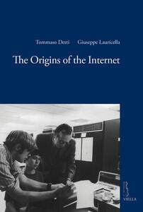 The origins of the internet - Tommaso Detti,Giuseppe Lauricella - copertina