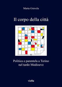 Il corpo della città. Politica e parentela a Torino - M. Gravela - copertina
