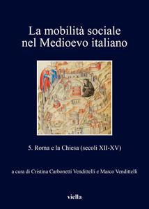 La mobilità sociale nel Medioevo italiano. Vol. 5: Roma e la Chiesa (secoli XII-XV). - copertina