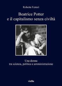 Beatrice Potter e il capitalismo senza civiltà. Una donna tra scienza, politica e amministrazione - Roberta Ferrari - copertina