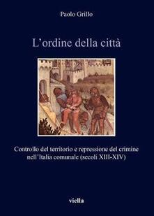 Winniearcher.com L' ordine della città. Controllo del territorio e repressione del crimine nell'Italia comunale (secoli XIII-XIV) Image