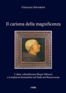 Il carisma della magnificenza. L'abate vallombrosano Biagio Milanesi e la tradizione benedettina nell'Italia del Rinascimento - Francesco Salvestrini - copertina