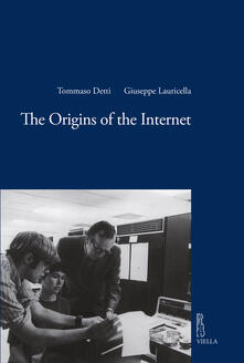 The origins of the internet - Anna Di Biase,Nick Dines,Tommaso Detti,Giuseppe Lauricella - ebook