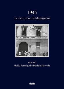 1945. La transizione del dopoguerra - Guido Formigoni,Daniela Saresella - ebook