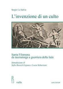 L invenzione di un culto. Santa Filomena da taumaturga a guerriera della fede.pdf