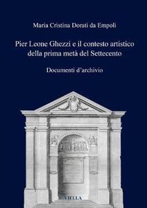 Pier Leone Ghezzi e il contesto artistico della prima metà del Settecento. Documenti d'archivio - Maria Cristina Dorati Da Empoli - copertina
