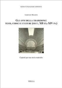 Gli anni della tradizione: testi, codici e culture (secc. XII ex.-XIV in.). Capitoli per una storia materiale - Lorenzo Mainini - copertina