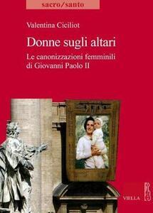 Donne sugli altari. Le canonizzazioni femminili di Giovanni Paolo II - Valentina Ciciliot - copertina