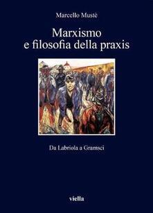 Marxismo e filosofia della praxis. Da Labriola a Gramsci.pdf