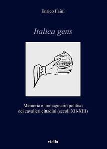 Italica gens. Memoria e immaginario politico dei cavalieri cittadini (secoli XII-XIII) - Enrico Faini - copertina