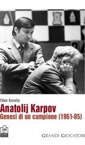 Anatolij Karpov. Genesi di un campione (1961-85) - Tibor Karoliy - copertina