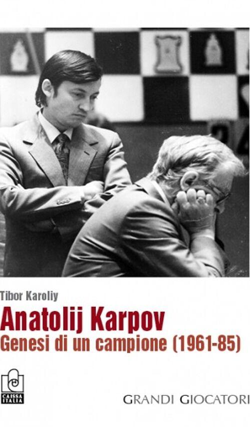 Anatolij Karpov. Genesi di un campione (1961-85)