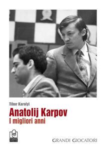 Anatolij Karpov. I migliori anni - copertina