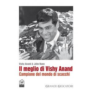 Il meglio di Vishy Anand. Campione del mondo di scacchi - Vishy Anand,John Nunn - copertina