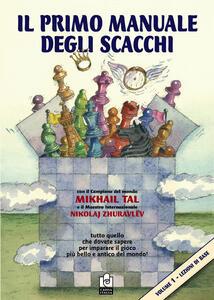 Il primo manuale degli scacchi. Vol. 1: Lezioni di base. - Mikhail Tal,Nikolaj Zhuravlev - copertina