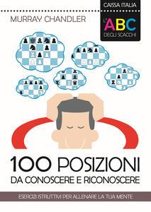 L' ABC degli scacchi. 100 posizioni da conoscere e riconoscere. Esercizi istruttivi per allenare la tua mente - Murray Chandler - copertina