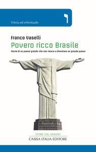 Povero ricco Brasile. Storie di un Paese grande che non riesce a diventare un grande Paese - Franco Vaselli - copertina