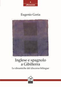 Inglese e spagnolo a Gibilterra. Le dinamiche del discorso bilingue - Eugenio Goria - copertina