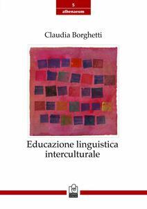 Educazione linguistica interculturale. Origini, modelli, sviluppi recenti - Claudia Borghetti - copertina