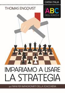 L' ABC degli scacchi. Impariamo a usare la strategia. 50 piani per impadronirti della scacchiera - Thomas Engqvist - copertina