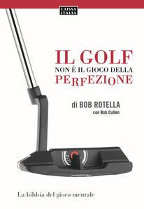 Il golf non è il gioco della perfezione - Bob Rotella - copertina