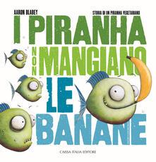 Museomemoriaeaccoglienza.it I piranha non mangiano le banane. Storia di un piranha vegetariano. Ediz. illustrata Image