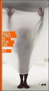 Registro di poesia 5. Premio di letteratura «i miosotìs» intitolato a Giancarlo Mazzacurati e a Vittorio Russo