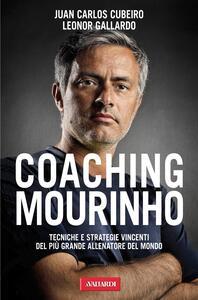 Coaching Mourinho. Tecniche e strategie vincenti del più grande allenatore del mondo - Juan C. Cubeiro,Leonor Gallardo - copertina