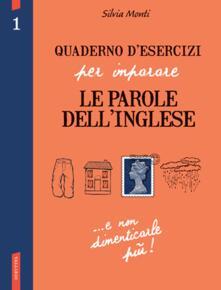 Quaderno desercizi per imparare le parole dellinglese. Ediz. bilingue. Vol. 1.pdf