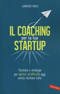 Il coaching per la tua startup. Tecniche e strategie per aprire un'attività oggi senza rischiare tutto - Lorenzo Paoli - copertina