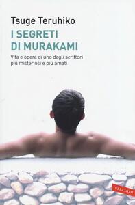 I segreti di Murakami. Vita e opere di uno degli scrittori più misteriosi e più amati - Teruhiko Tsuge - copertina