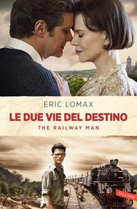 Le due vie del destino. The railway man - Eric Lomax - 2