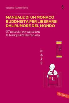 Manuale di un monaco buddhista per liberarsi dal rumore del mondo. 37 esercizi per ottenere la tranquillità dell'anima - Keisuke Matsumoto - copertina