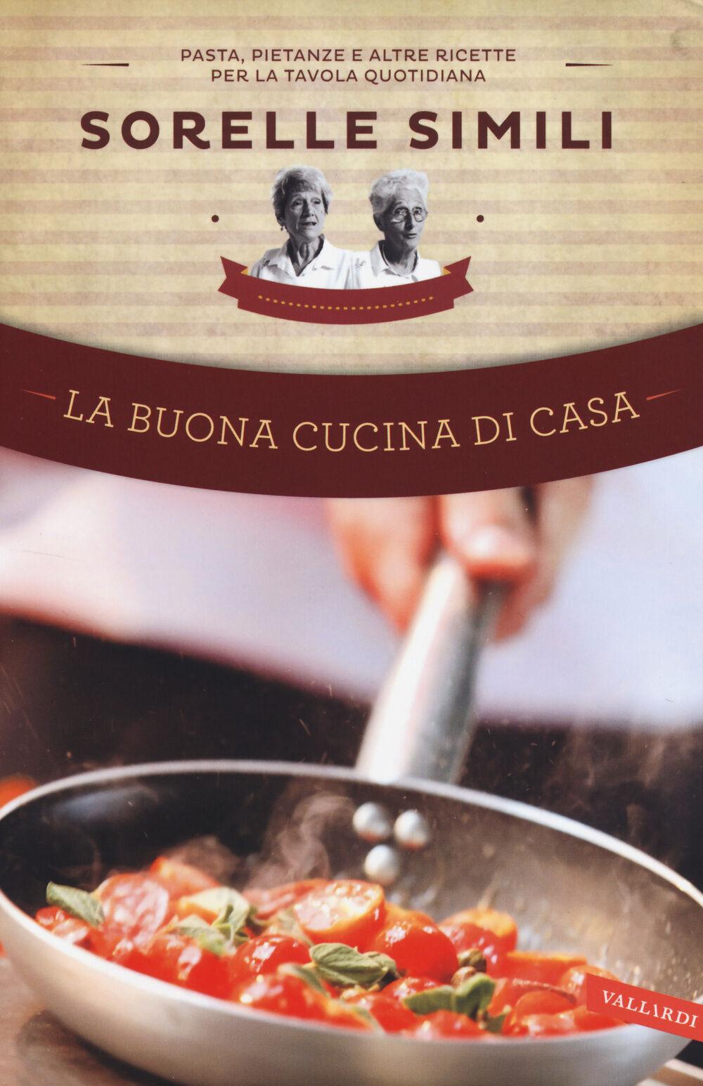 La buona cucina di casa. Pasta, pietanze e altre ricette per la tavola quotidiana