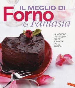 Il meglio di Forno & fantasia. La migliore pasticceria dolce e salata fatta in casa - copertina
