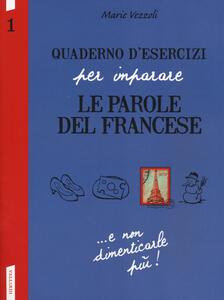 Quaderno d'esercizi per imparare le parole del francese. Vol. 1 - Marie Vezzoli - copertina