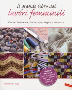 Il grande libro dei lavori femminili. Cucito, patchwork, punto croce, maglia e uncinetto - Charlotte Gerlings - 3
