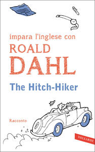 The hitch-hiker. Impara l'inglese con Roald Dahl - Roald Dahl - copertina