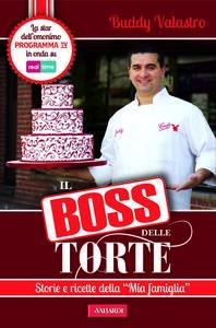 Il boss delle torte. Storie e ricette della «mia famiglia» - Buddy Valastro - copertina
