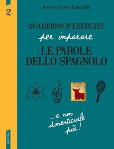 Quaderno d'esercizi per imparare le parole dello spagnolo. Vol. 2 - Aurora Bobadilla Galán - copertina