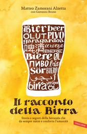 Il racconto della birra. Storia e segreti della bevanda che da sempre nutre e conforta l'umanità