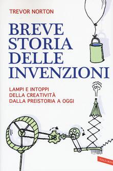 Breve storia delle invenzioni. Lampi e intoppi della creatività dalla preistoria a oggi
