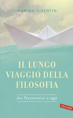 Libro Il lungo viaggio della filosofia dai presocratici a oggi Marina Visentin